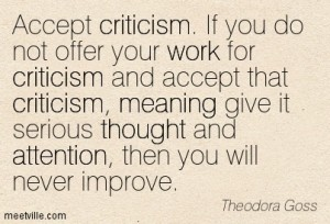 Use criticism that you receive as a reason to improve.