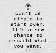 New beginnings allow rebuilding.