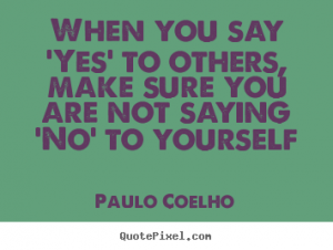 Make sure you say yes to you.