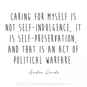 Caring for yourself is never self-indulgent, but rather self-preservation.