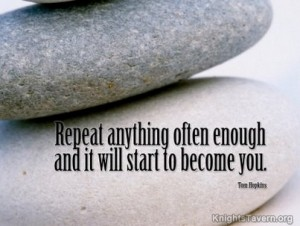 """Repeat anything often enough and it will start to become you."" - Tom Hopkins"