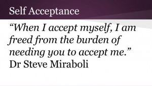 When you accept yourself, you do not need anyone's approval.