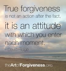 True forgiveness is an attitude, not an action.