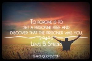 Toforgiveistosetaprisonerfreeanddiscoverthattheprisonerwasyou-LewisBSmedes_zps05c718fc