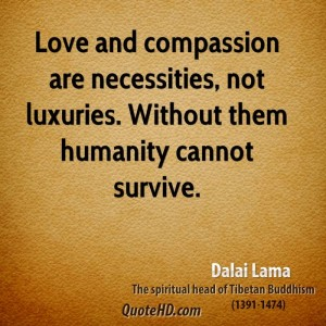dalai-lama-leader-quote-love-and-compassion-are-necessities-not